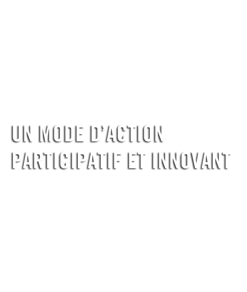 Un mode d'action participatif et innovant
